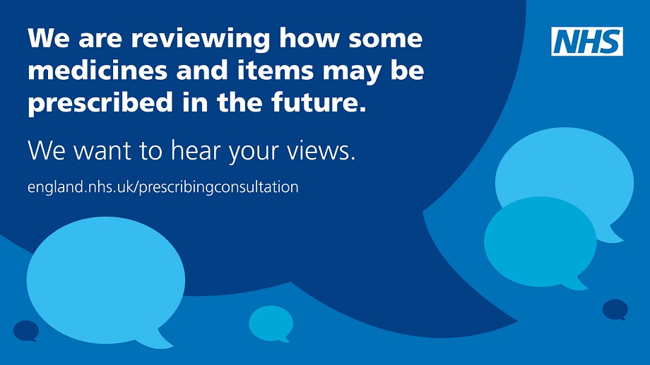 We are reviewing how some medicines and items may be prescribed in the future. We want to hear your views. Click here to take out survey